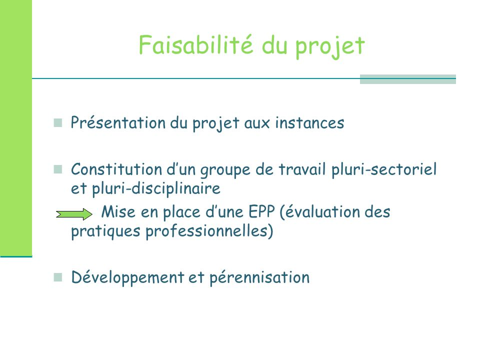 Faisabilité du projet Présentation du projet aux instances Constitution d'un groupe de travail pluri-sectoriel et pluri-disciplinaire Mise en place d'
