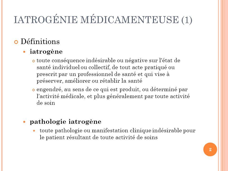 IATROGÉNIE MÉDICAMENTEUSE (1) Définitions iatrogène toute conséquence indésirable ou négative sur l'état de santé individuel ou collectif, de tout act