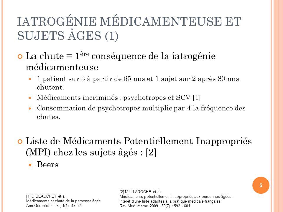 IATROGÉNIE MÉDICAMENTEUSE ET SUJETS ÂGES (1) La chute = 1 ère conséquence de la iatrogénie médicamenteuse 1 patient sur 3 à partir de 65 ans et 1 suje