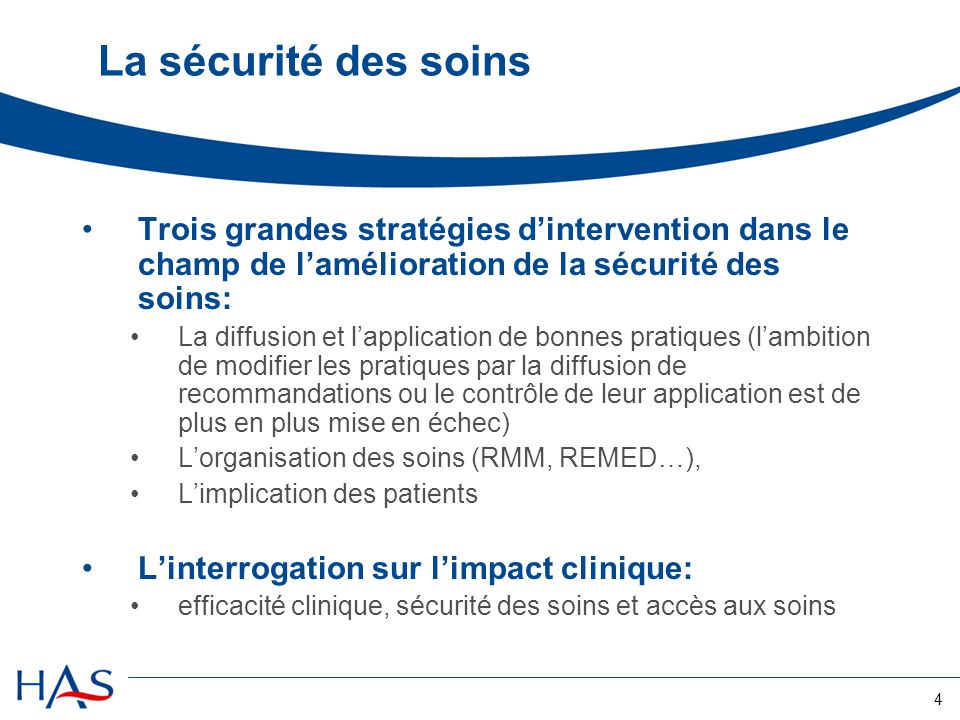 4 La sécurité des soins Trois grandes stratégies d'intervention dans le champ de l'amélioration de la sécurité des soins: La diffusion et l'applicatio