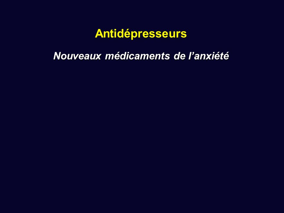 Antidépresseurs Nouveaux médicaments de l'anxiété