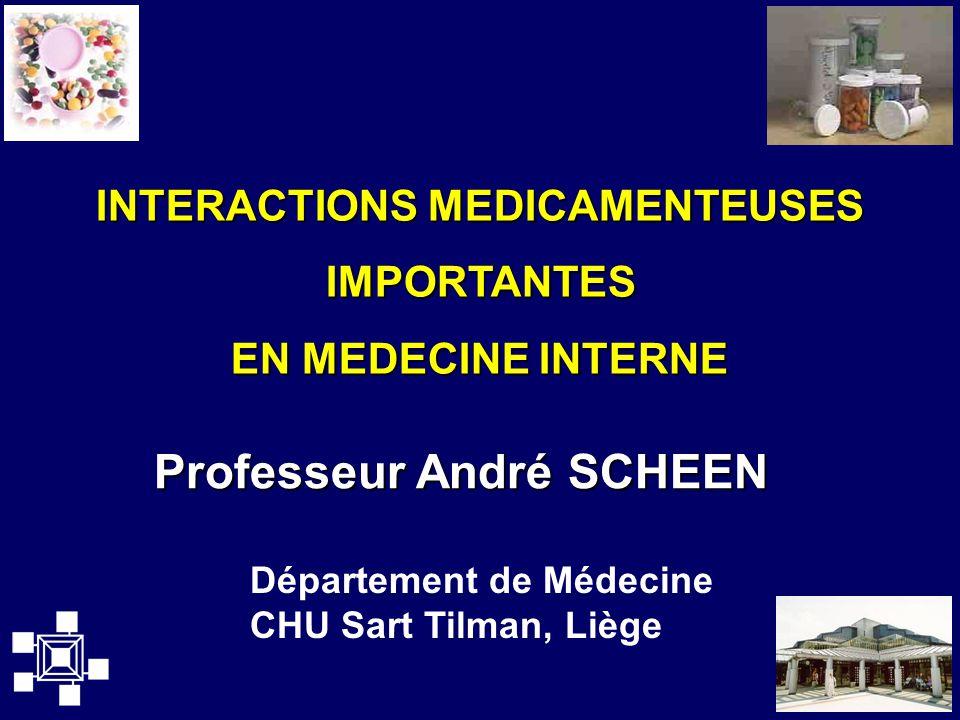 Département de Médecine CHU Sart Tilman, Liège INTERACTIONS MEDICAMENTEUSES IMPORTANTES IMPORTANTES EN MEDECINE INTERNE Professeur André SCHEEN