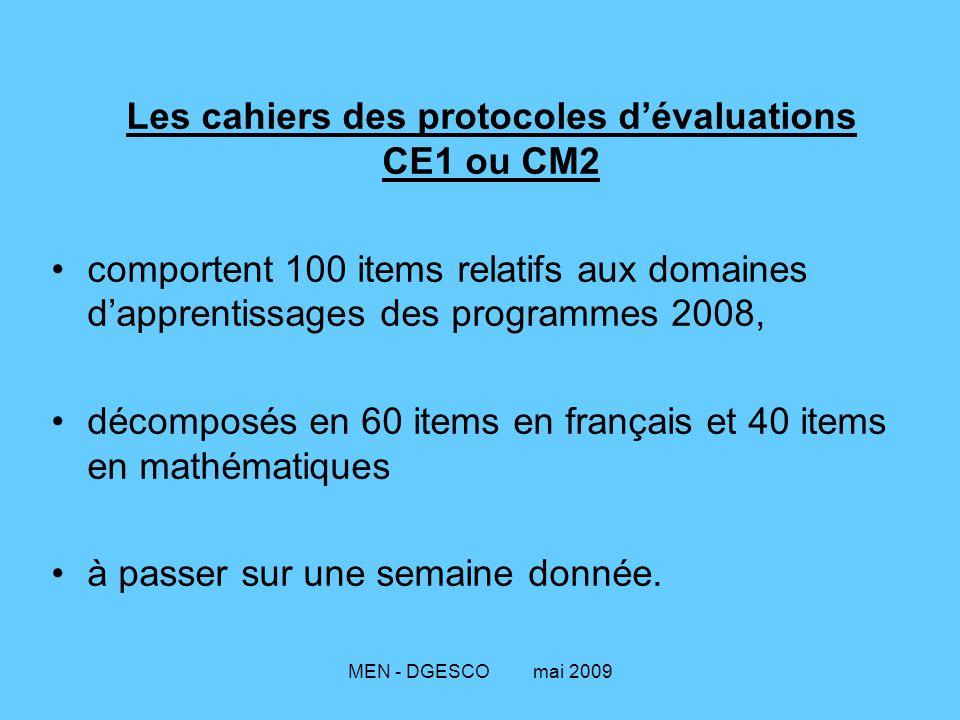 MEN - DGESCO mai 2009 Les cahiers des protocoles d'évaluations CE1 ou CM2 comportent 100 items relatifs aux domaines d'apprentissages des programmes 2008, décomposés en 60 items en français et 40 items en mathématiques à passer sur une semaine donnée.