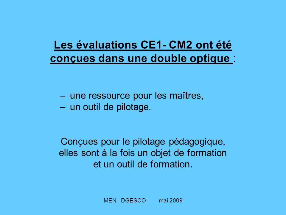MEN - DGESCO mai 2009 Les évaluations CE1- CM2 ont été conçues dans une double optique : – une ressource pour les maîtres, – un outil de pilotage.