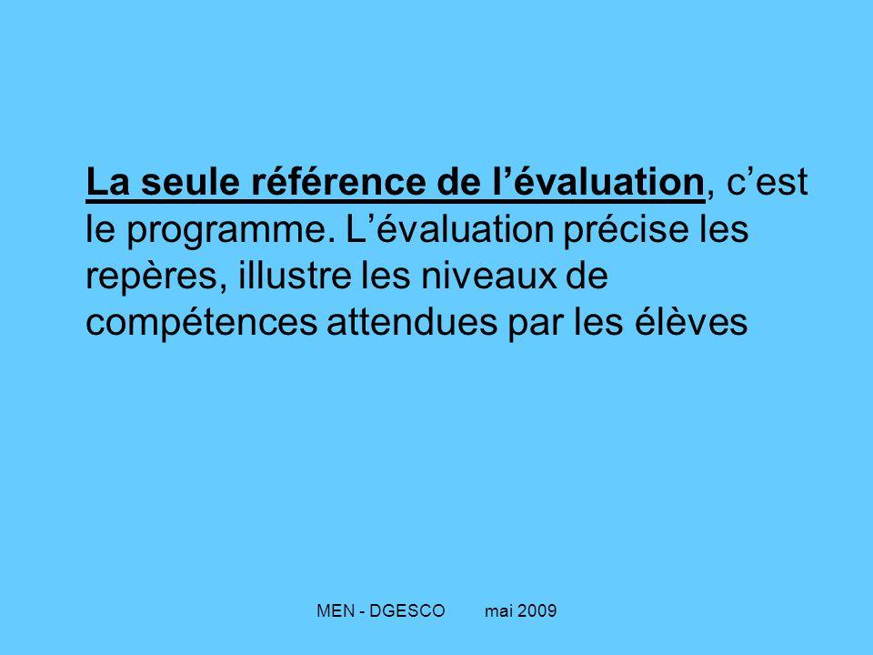 MEN - DGESCO mai 2009 La seule référence de l'évaluation, c'est le programme. L'évaluation précise les repères, illustre les niveaux de compétences at