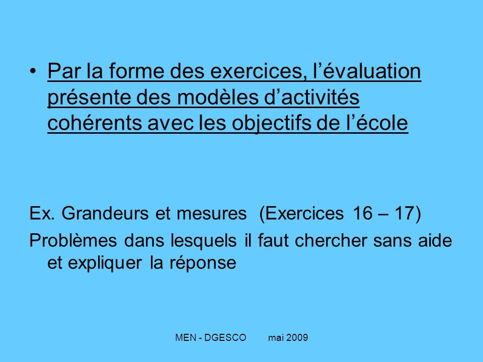MEN - DGESCO mai 2009 Par la forme des exercices, l'évaluation présente des modèles d'activités cohérents avec les objectifs de l'école Ex. Grandeurs