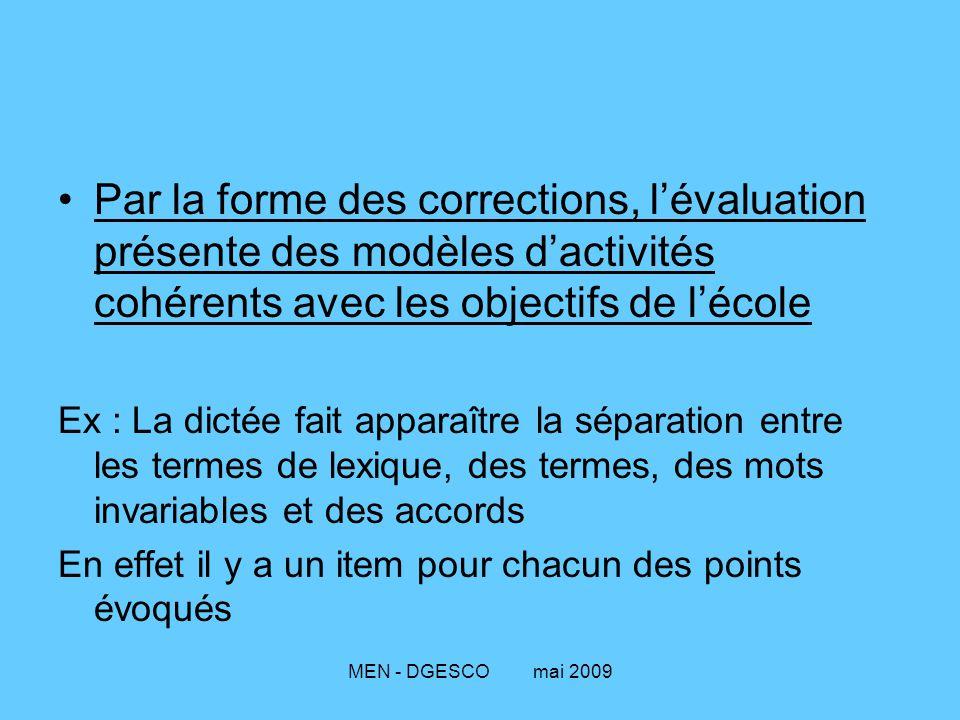 MEN - DGESCO mai 2009 Par la forme des corrections, l'évaluation présente des modèles d'activités cohérents avec les objectifs de l'école Ex : La dict