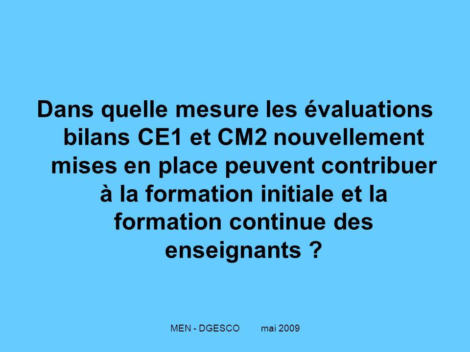 MEN - DGESCO mai 2009 Dans quelle mesure les évaluations bilans CE1 et CM2 nouvellement mises en place peuvent contribuer à la formation initiale et l