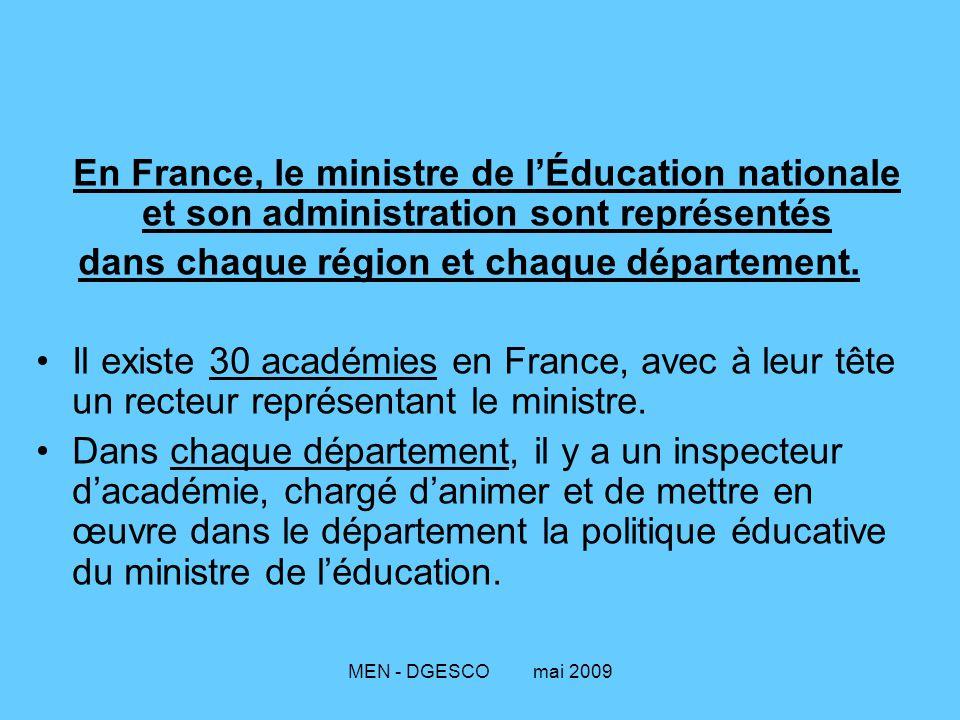 MEN - DGESCO mai 2009 En France, le ministre de l'Éducation nationale et son administration sont représentés dans chaque région et chaque département.