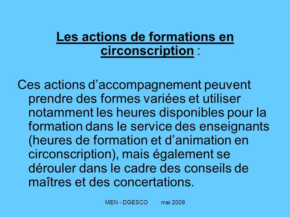 MEN - DGESCO mai 2009 Les actions de formations en circonscription : Ces actions d'accompagnement peuvent prendre des formes variées et utiliser notam