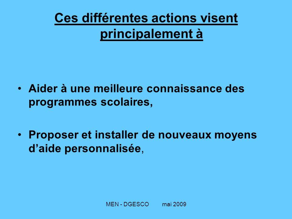 MEN - DGESCO mai 2009 Ces différentes actions visent principalement à Aider à une meilleure connaissance des programmes scolaires, Proposer et install