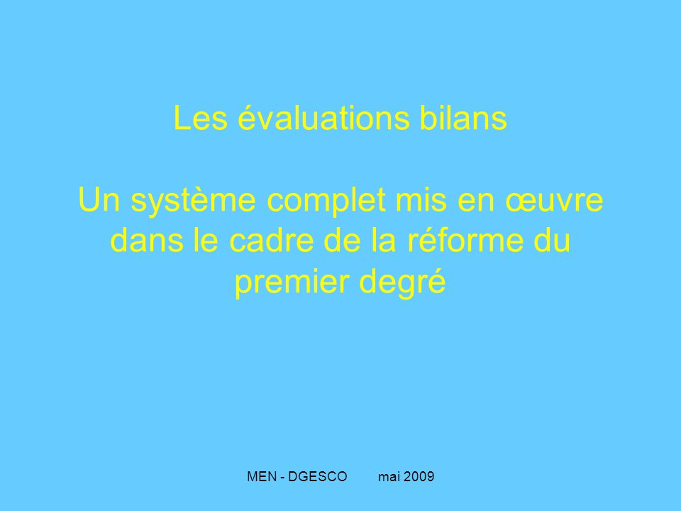 MEN - DGESCO mai 2009 Par la forme des exercices, l'évaluation présente des modèles d'activités cohérents avec les objectifs de l'école Ex.
