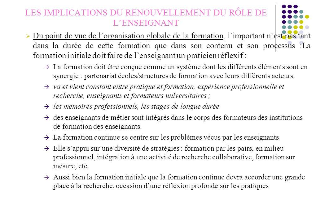 LES IMPLICATIONS DU RENOUVELLEMENT DU RÔLE DE L'ENSEIGNANT  Du point de vue de l'organisation globale de la formation, l'important n'est pas tant dan