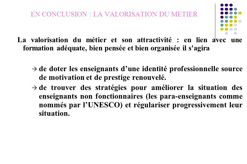 EN CONCLUSION : LA VALORISATION DU METIER La valorisation du métier et son attractivité : en lien avec une formation adéquate, bien pensée et bien org