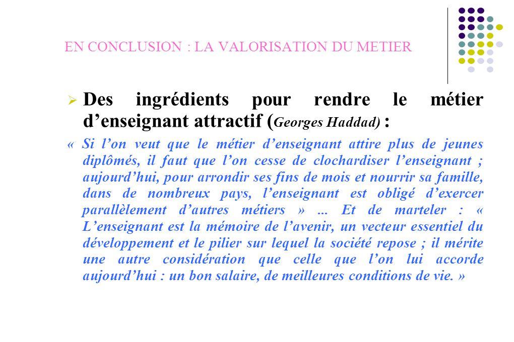  Des ingrédients pour rendre le métier d'enseignant attractif ( Georges Haddad) : « Si l'on veut que le métier d'enseignant attire plus de jeunes dip