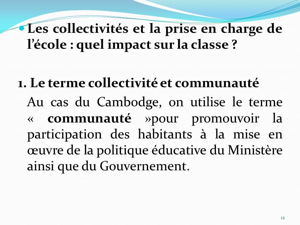 12 Les collectivités et la prise en charge de l'école : quel impact sur la classe ? 1. Le terme collectivité et communauté Au cas du Cambodge, on util