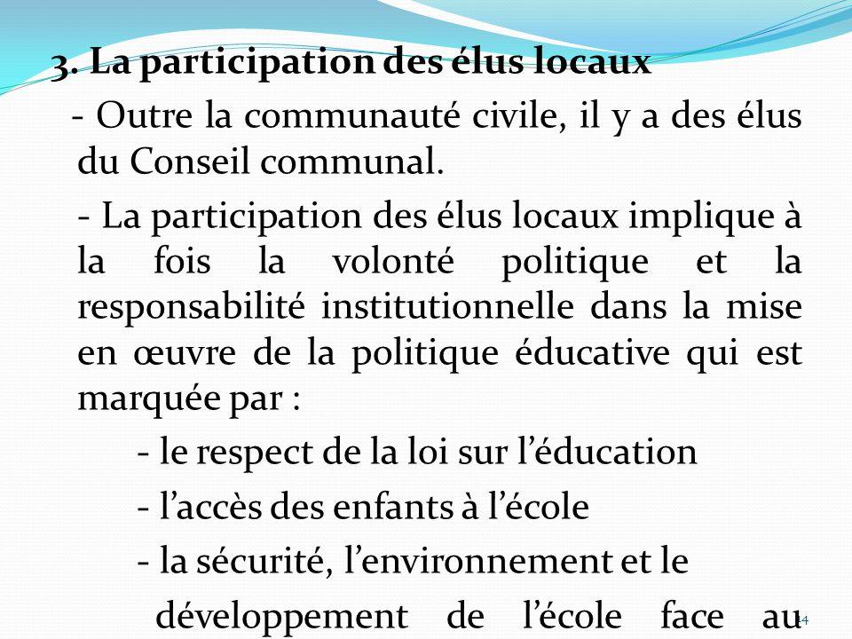 14 3. La participation des élus locaux - Outre la communauté civile, il y a des élus du Conseil communal. - La participation des élus locaux implique