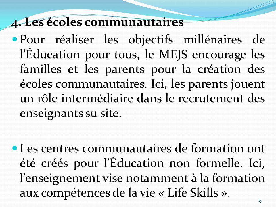 15 4. Les écoles communautaires Pour réaliser les objectifs millénaires de l'Éducation pour tous, le MEJS encourage les familles et les parents pour l
