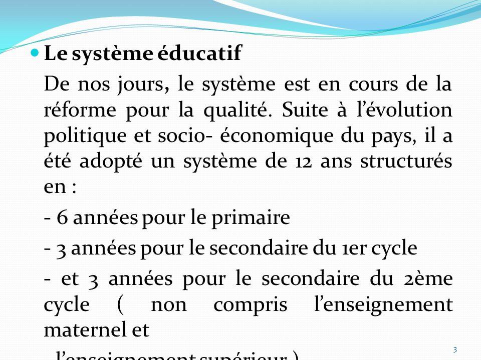 3 Le système éducatif De nos jours, le système est en cours de la réforme pour la qualité. Suite à l'évolution politique et socio- économique du pays,