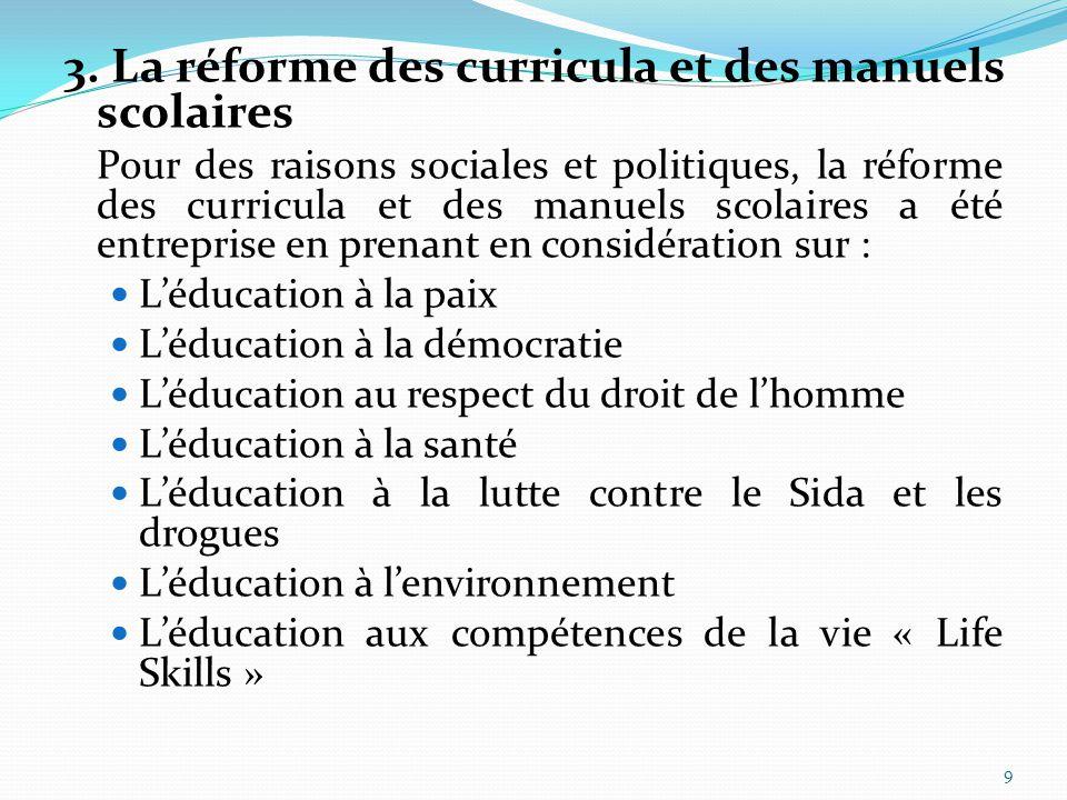 9 3. La réforme des curricula et des manuels scolaires Pour des raisons sociales et politiques, la réforme des curricula et des manuels scolaires a ét