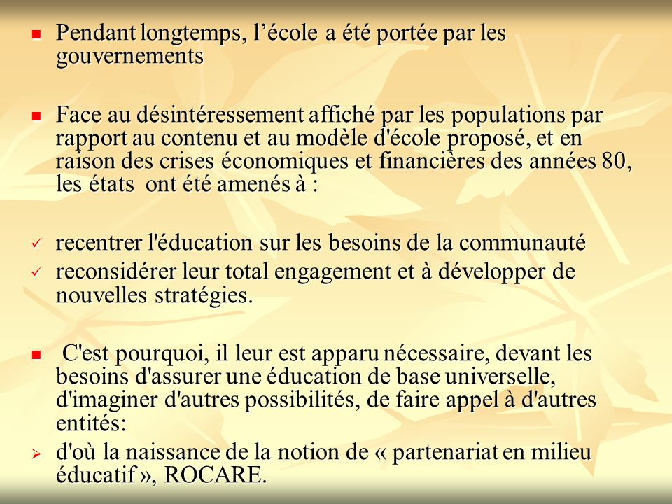Pendant longtemps, l'école a été portée par les gouvernements Pendant longtemps, l'école a été portée par les gouvernements Face au désintéressement a