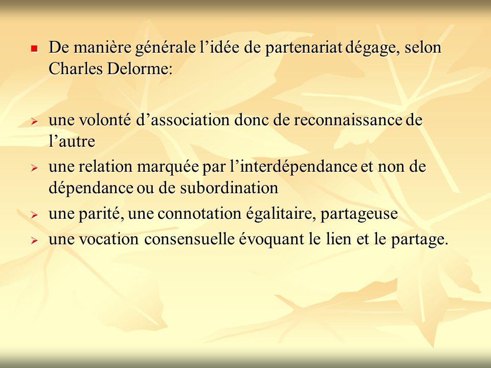 De manière générale l'idée de partenariat dégage, selon Charles Delorme: De manière générale l'idée de partenariat dégage, selon Charles Delorme:  un