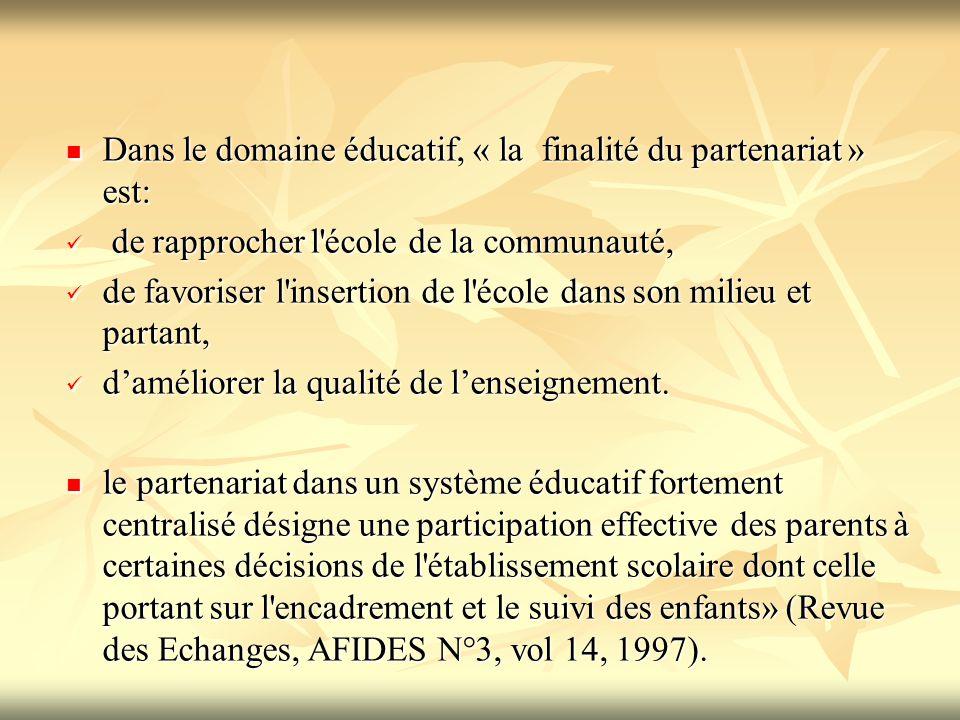 Dans le domaine éducatif, « la finalité du partenariat » est: Dans le domaine éducatif, « la finalité du partenariat » est: de rapprocher l'école de l