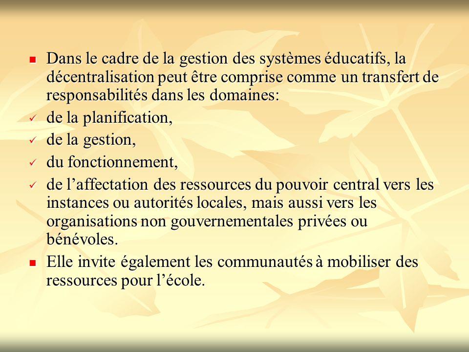 Dans le cadre de la gestion des systèmes éducatifs, la décentralisation peut être comprise comme un transfert de responsabilités dans les domaines: Da