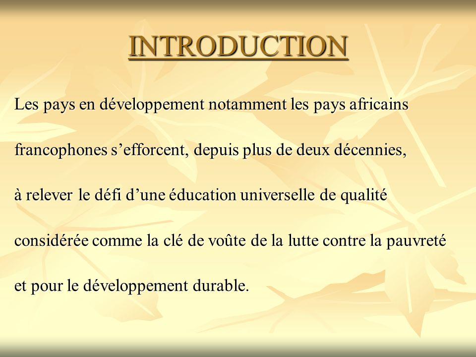 INTRODUCTION Les pays en développement notamment les pays africains francophones s'efforcent, depuis plus de deux décennies, à relever le défi d'une é