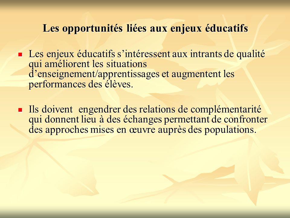 Les opportunités liées aux enjeux éducatifs Les enjeux éducatifs s'intéressent aux intrants de qualité qui améliorent les situations d'enseignement/ap
