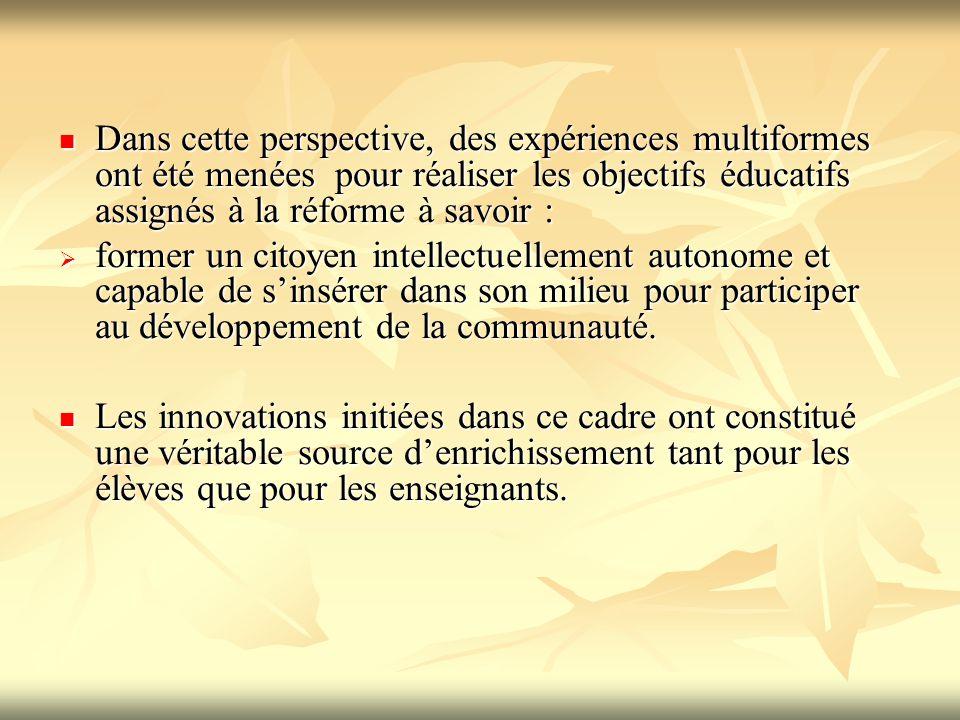 Dans cette perspective, des expériences multiformes ont été menées pour réaliser les objectifs éducatifs assignés à la réforme à savoir : Dans cette p