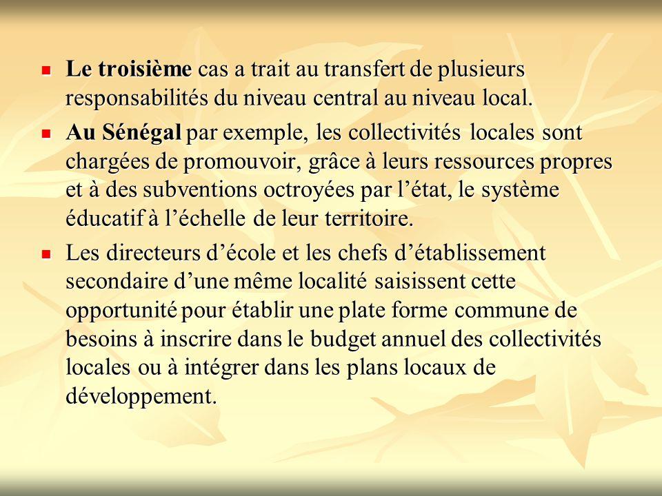 Le troisième cas a trait au transfert de plusieurs responsabilités du niveau central au niveau local. Le troisième cas a trait au transfert de plusieu
