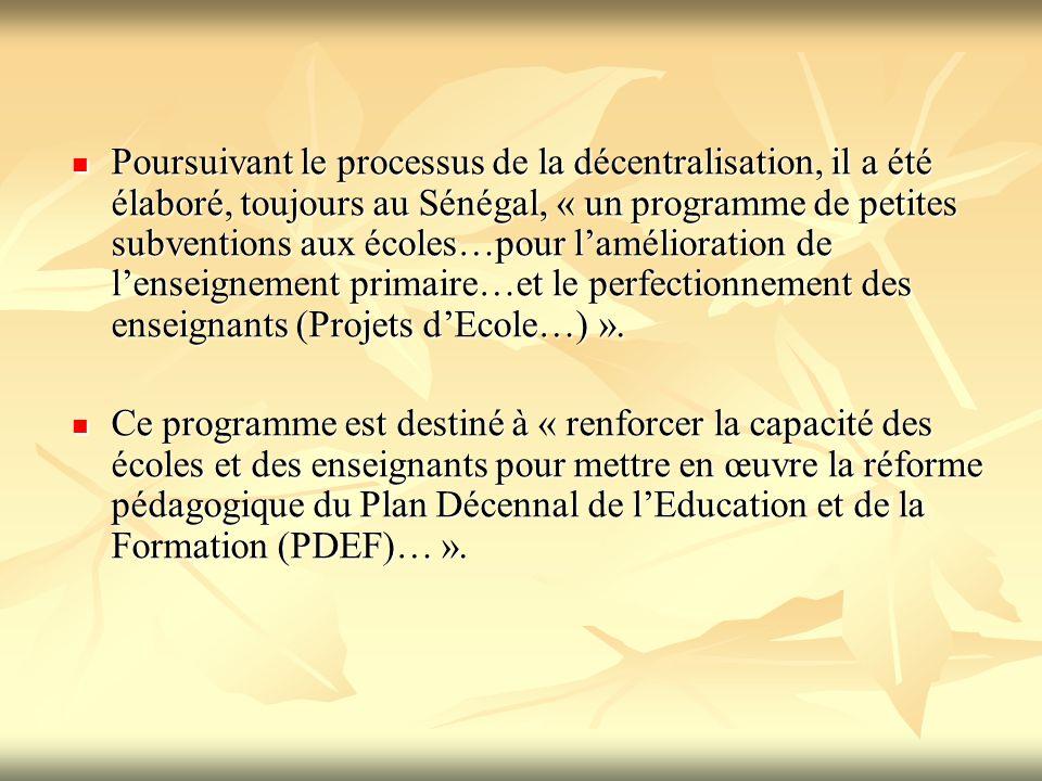 Poursuivant le processus de la décentralisation, il a été élaboré, toujours au Sénégal, « un programme de petites subventions aux écoles…pour l'amélio