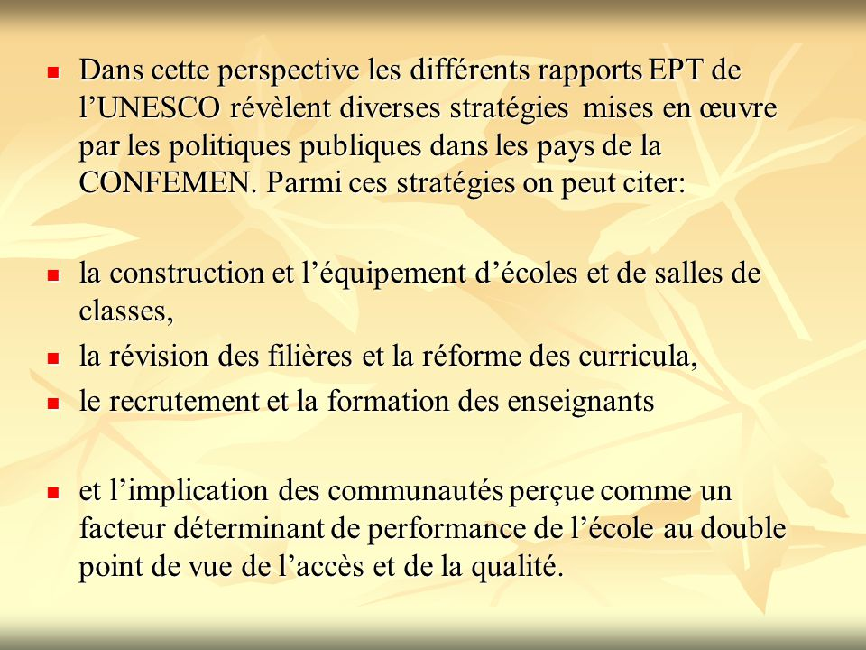Dans cette perspective les différents rapports EPT de l'UNESCO révèlent diverses stratégies mises en œuvre par les politiques publiques dans les pays