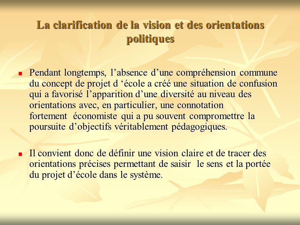 La clarification de la vision et des orientations politiques Pendant longtemps, l'absence d'une compréhension commune du concept de projet d 'école a