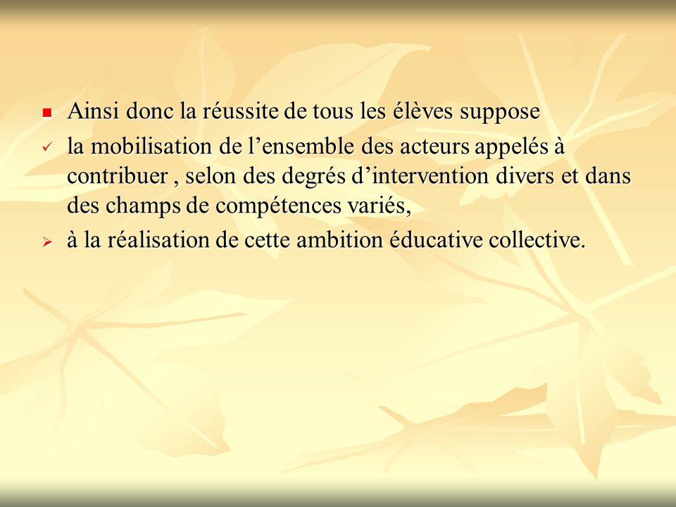 Ainsi donc la réussite de tous les élèves suppose Ainsi donc la réussite de tous les élèves suppose la mobilisation de l'ensemble des acteurs appelés