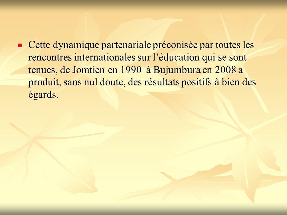 Cette dynamique partenariale préconisée par toutes les rencontres internationales sur l'éducation qui se sont tenues, de Jomtien en 1990 à Bujumbura e