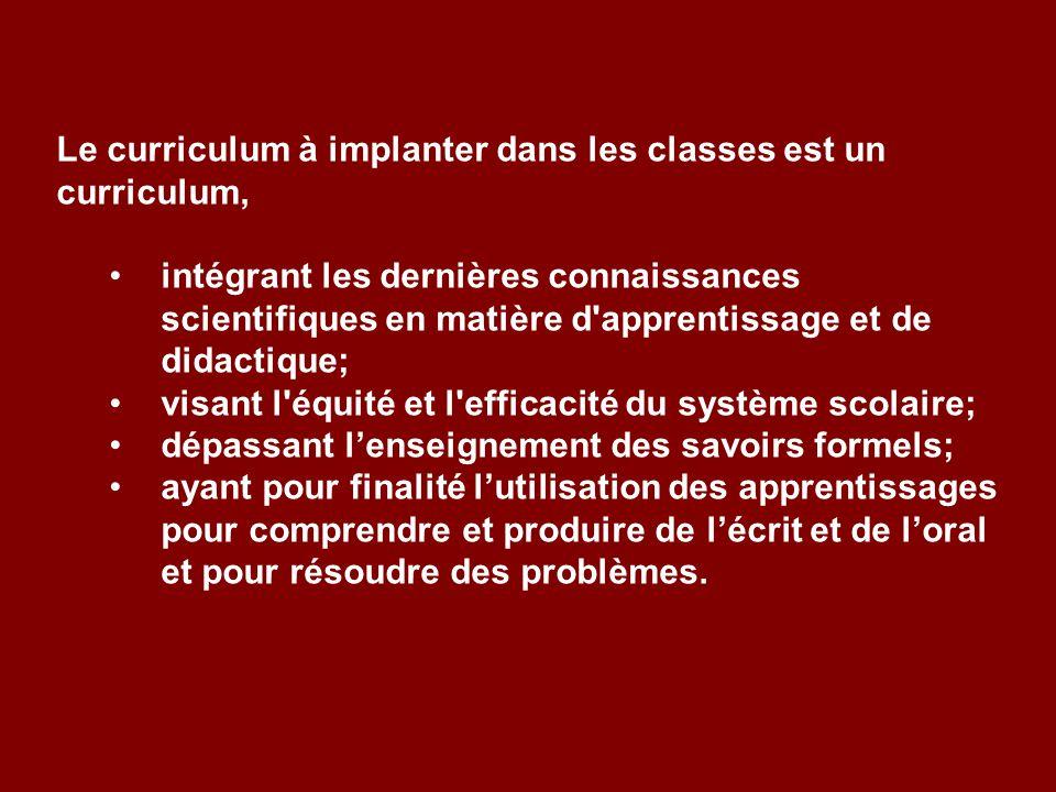 Le curriculum à implanter dans les classes est un curriculum, intégrant les dernières connaissances scientifiques en matière d'apprentissage et de did