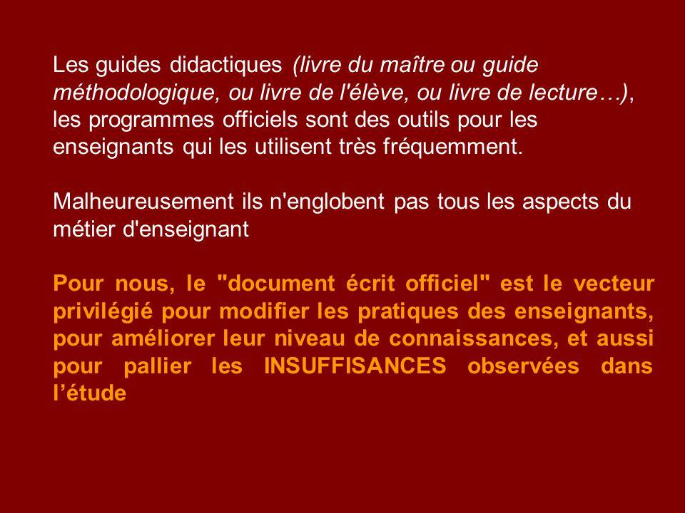 Les guides didactiques (livre du maître ou guide méthodologique, ou livre de l'élève, ou livre de lecture…), les programmes officiels sont des outils