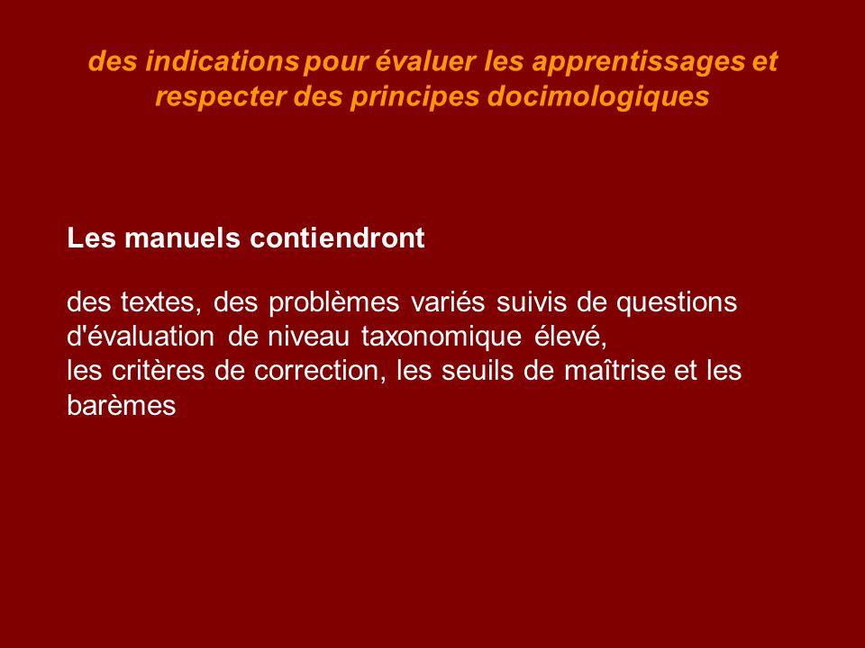 des indications pour évaluer les apprentissages et respecter des principes docimologiques Les manuels contiendront des textes, des problèmes variés su