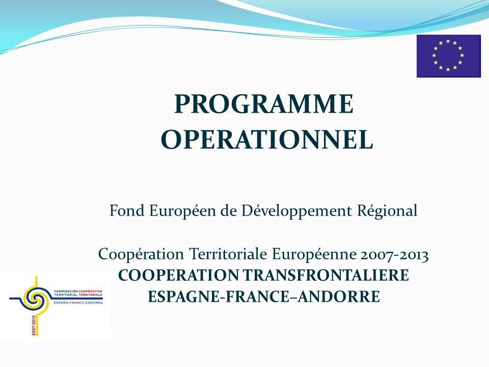 PROGRAMME OPERATIONNEL Fond Européen de Développement Régional Coopération Territoriale Européenne 2007-2013 COOPERATION TRANSFRONTALIERE ESPAGNE-FRANCE–ANDORRE