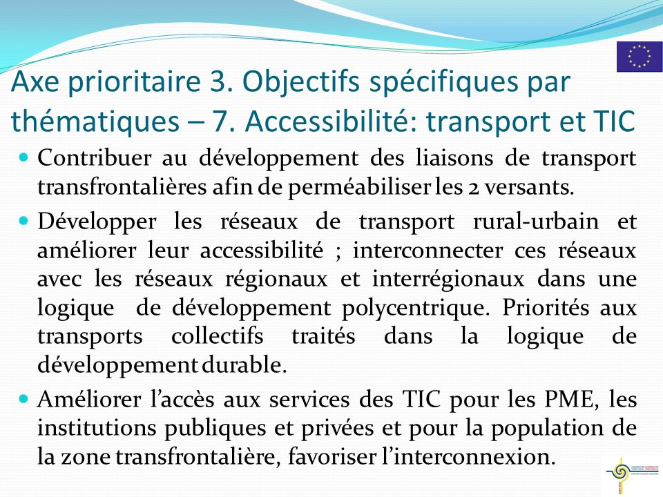 Axe prioritaire 3. Objectifs spécifiques par thématiques – 7. Accessibilité: transport et TIC Contribuer au développement des liaisons de transport tr