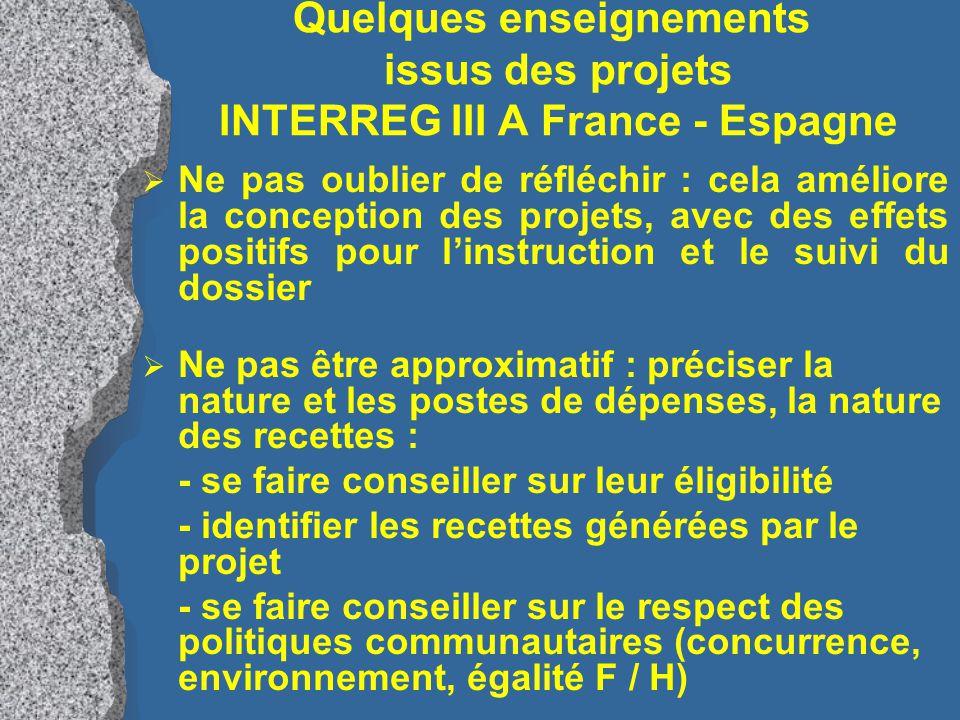 Quelques enseignements issus des projets INTERREG III A France - Espagne  Ne pas « se cacher » quand les difficultés arrivent : il faut informer des modifications du projet, dès qu'elles s'imposent  Ne pas craindre de garder une certaine souplesse, une capacité d'adaptation, selon la nature des projets