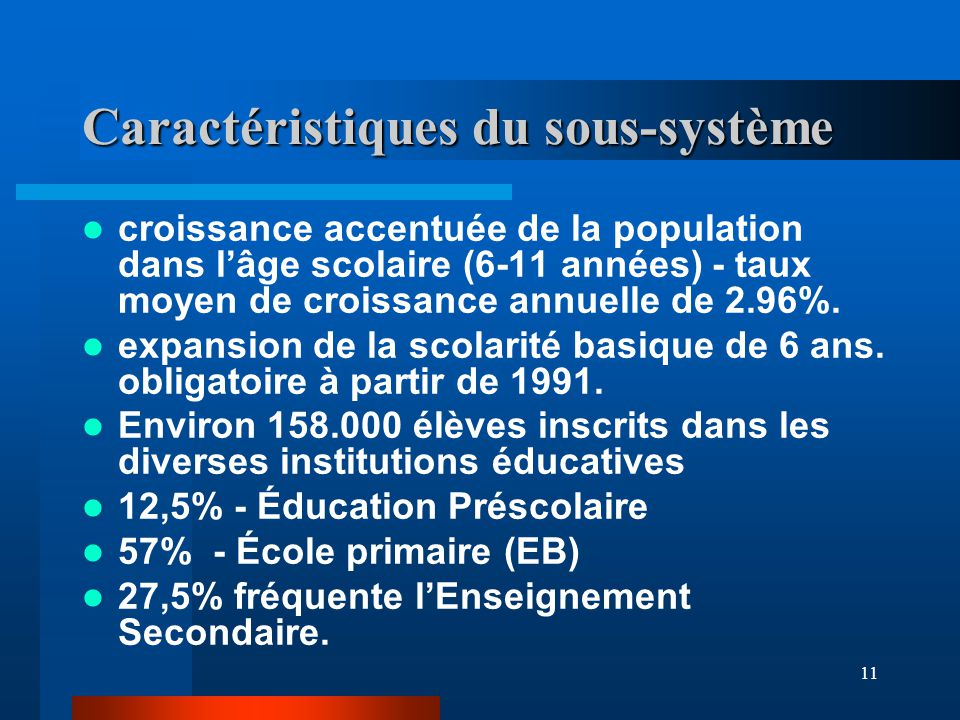 11 Caractéristiques du sous-système croissance accentuée de la population dans l'âge scolaire (6-11 années) - taux moyen de croissance annuelle de 2.96%.