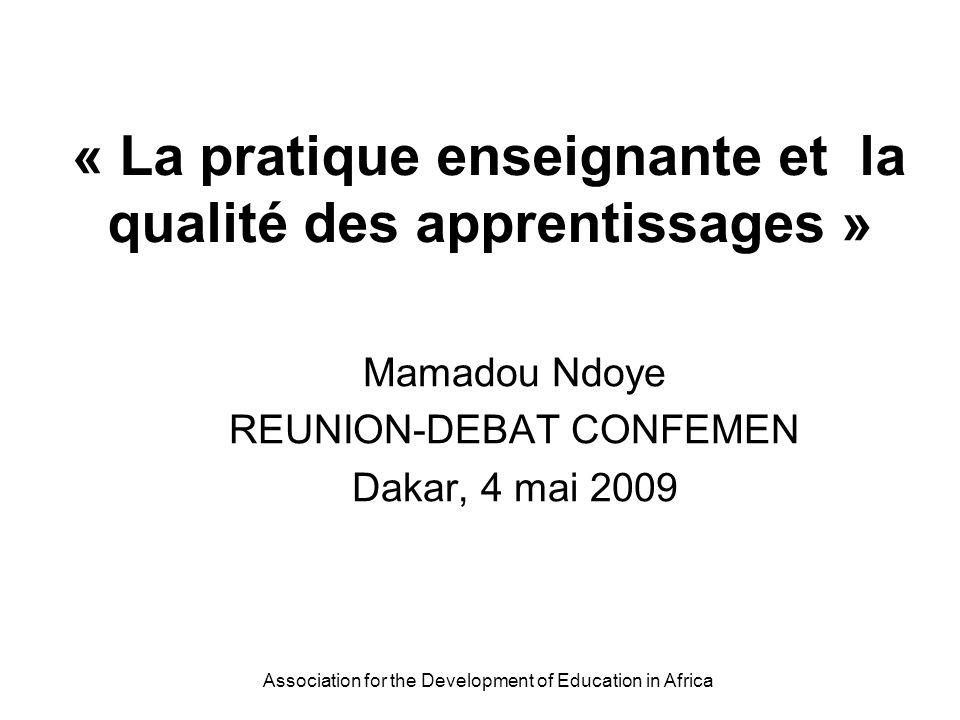 Association for the Development of Education in Africa « La pratique enseignante et la qualité des apprentissages » Mamadou Ndoye REUNION-DEBAT CONFEM