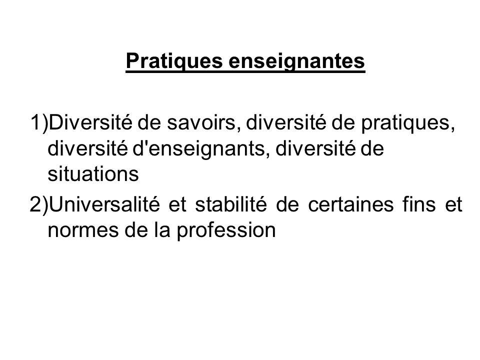 Pratiques enseignantes 1)Diversité de savoirs, diversité de pratiques, diversité d'enseignants, diversité de situations 2)Universalité et stabilité de