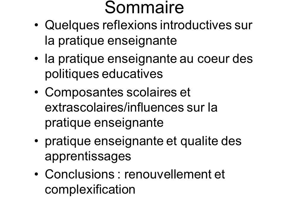 Sommaire Quelques reflexions introductives sur la pratique enseignante la pratique enseignante au coeur des politiques educatives Composantes scolaire