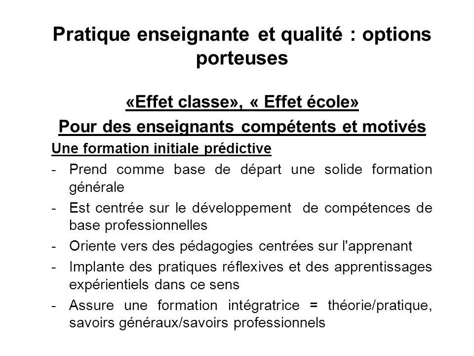 Pratique enseignante et qualité : options porteuses «Effet classe», « Effet école» Pour des enseignants compétents et motivés Une formation initiale p