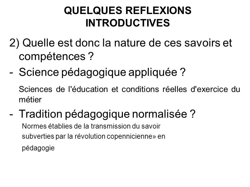 2) Quelle est donc la nature de ces savoirs et compétences ? -Science pédagogique appliquée ? Sciences de l'éducation et conditions réelles d'exercice