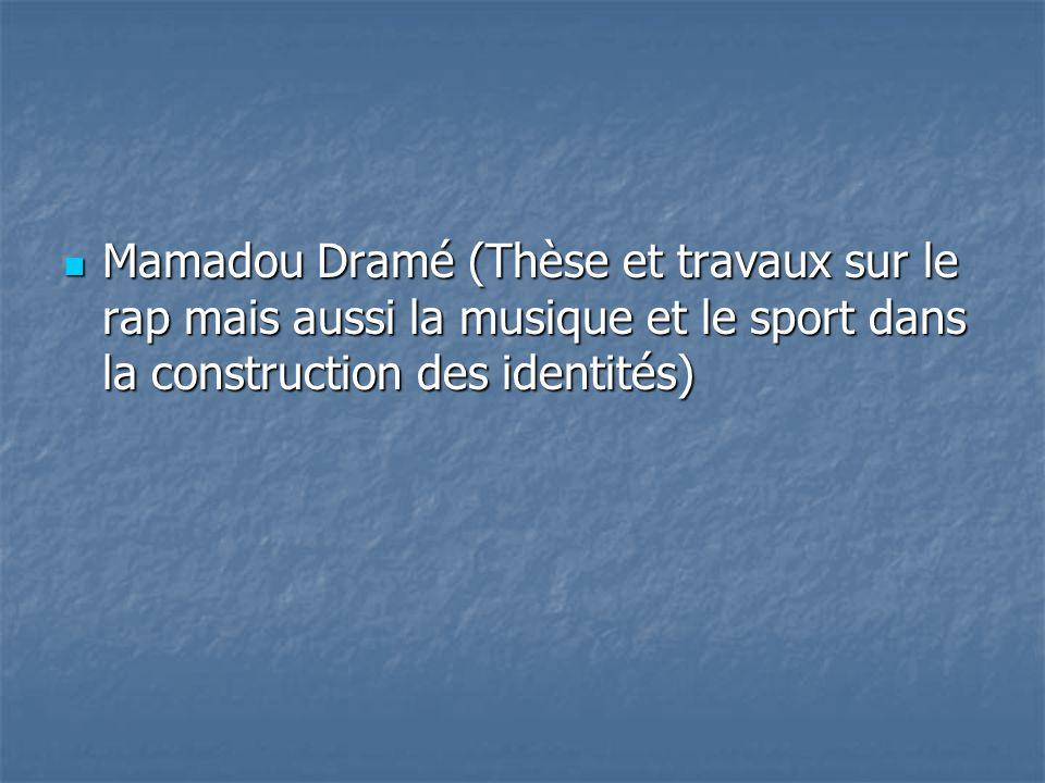 Mamadou Dramé (Thèse et travaux sur le rap mais aussi la musique et le sport dans la construction des identités)